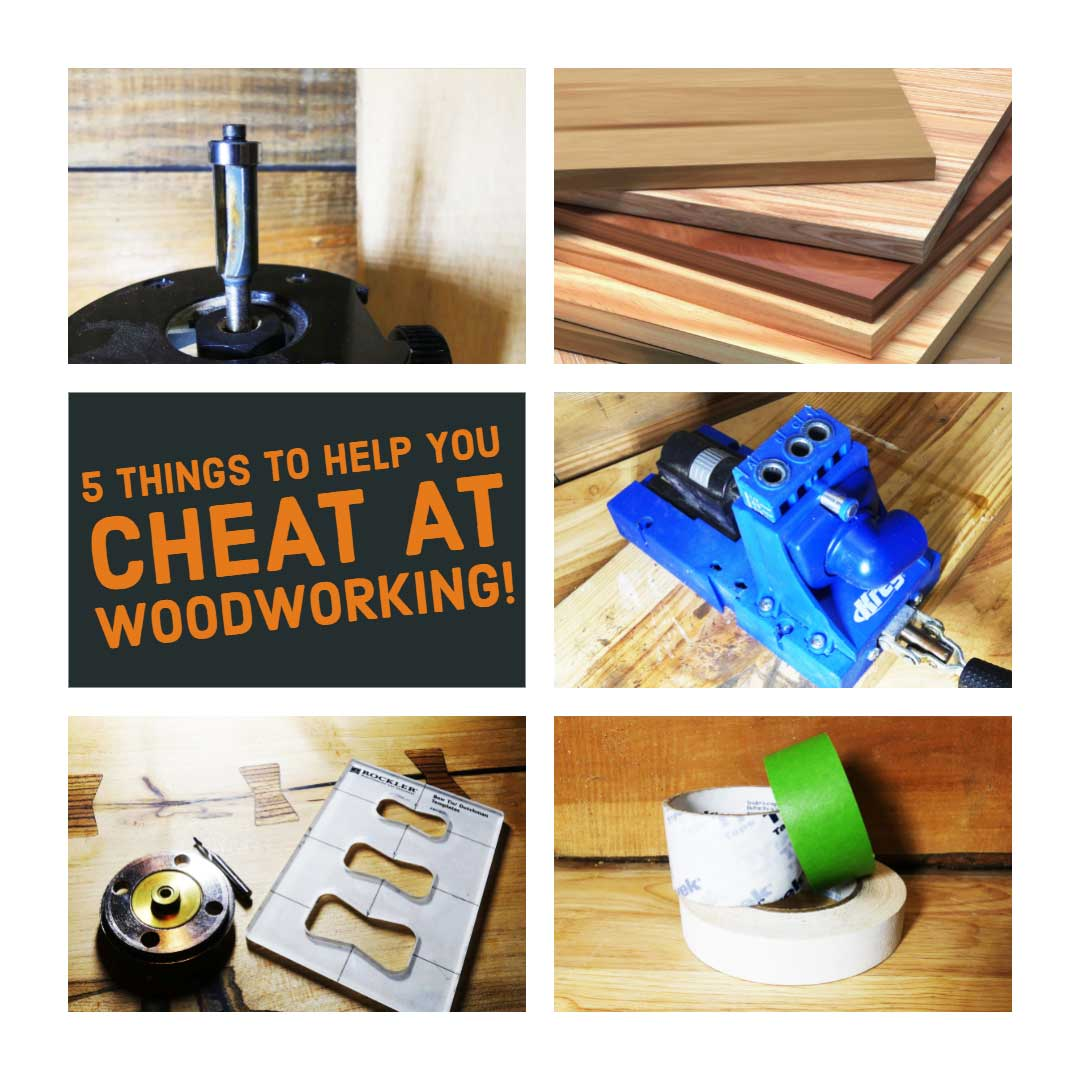 5 Things To Help You Cheat At Woodworking