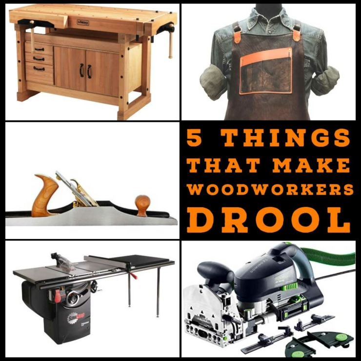 5 Things Woodworkers Drool