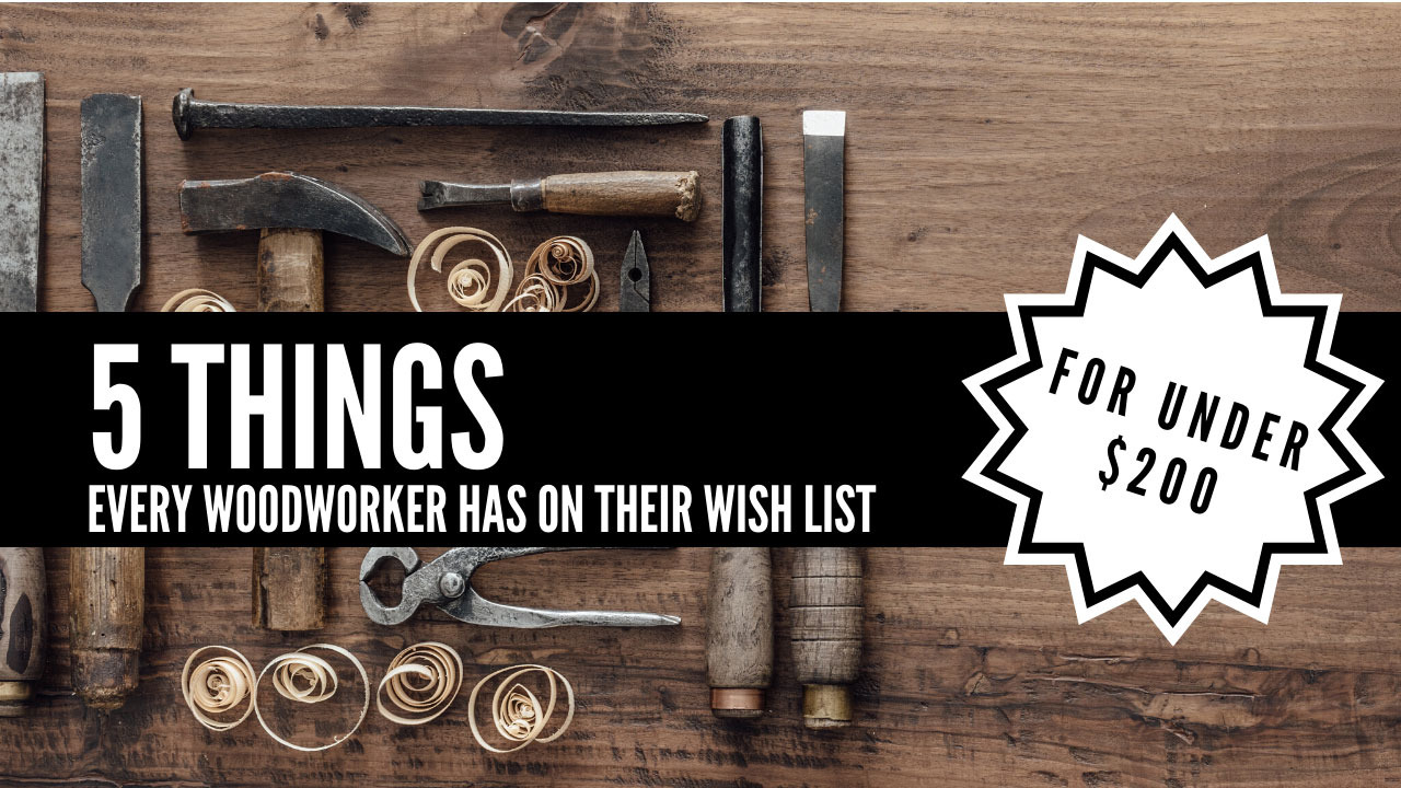 5 Things Woodworker Wishlist $200