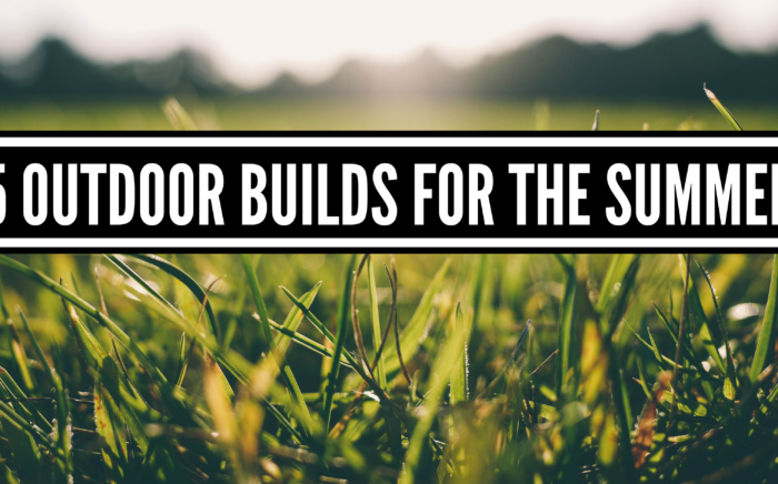 5 Outdoor builds for the summer